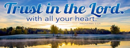 Trust In The Lord With All Your Heart Proverbs 3 5 A Facebook Covers