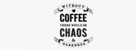 Without Coffee There Would Be Chaos Facebook Covers