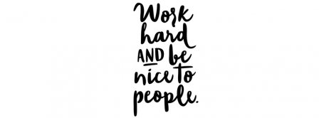 Work Hard And Be Nice To People Facebook Covers