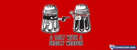 A Salt Deadly Weapon  Facebook Covers