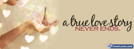 A True Love Story Never Ends Facebook Covers