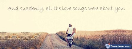All The Love Songs Were About You  Facebook Covers
