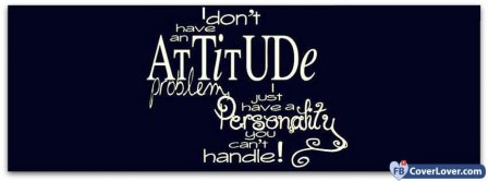 I Don't Have An Attitude problem Facebook Covers