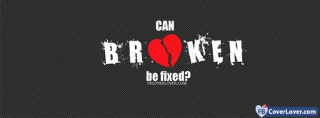 Can Broken Heartbreak Be Fixed  Facebook Covers