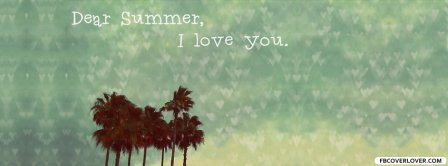 Dear Summer I Love You Facebook Covers