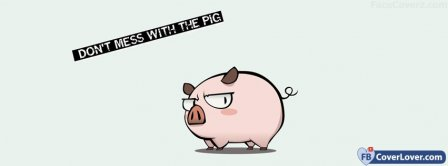 Do Not Mess With The Pig Facebook Covers