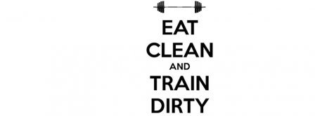Eat Clean And Train Dirty Facebook Covers