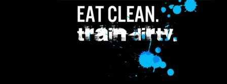 Eat Clean Train Dirty 2 Facebook Covers