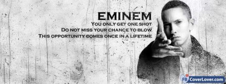 Eminem Lyrics You Only Got One Shot  Facebook Covers