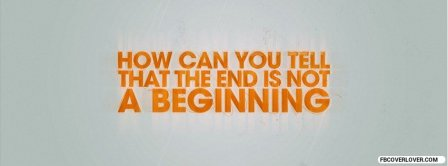 End Is Not A Beginning Facebook Covers
