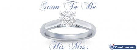 Engagement Ring Soon To Be His Mrs Facebook Covers