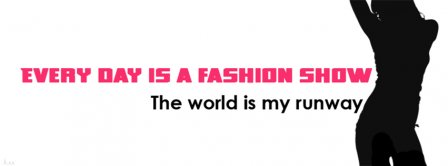 Every Day Is A Fashion Show Facebook Covers
