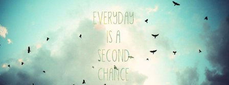 Everyday Is A Second Chance Facebook Covers