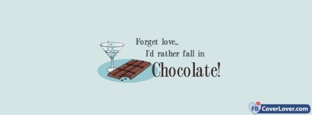 Forget love Fall In Love With Chocolate Facebook Covers