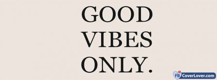Good Vibes Only Facebook Covers