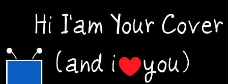 I Am Your Cover And I Love You Facebook Covers