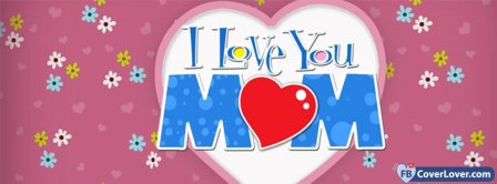 I Love You Mom Mothers Day 1 Facebook Covers