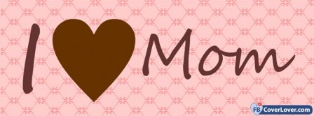 I Love You Mom Mothers Day 5 Facebook Covers
