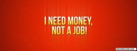 I Need Money Not A Job Facebook Covers