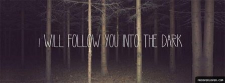 I Will Follow You Into The Dark  Facebook Covers