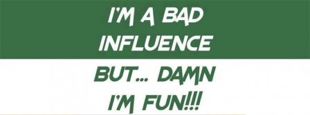 Im A Bad Influence Facebook Covers Fbcoverlover Facebook Covers