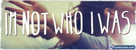 I Am Not Who I Was Facebook Covers