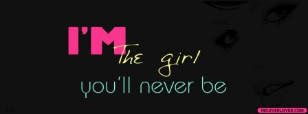 Im The Girl Youll Never Be Facebook Covers