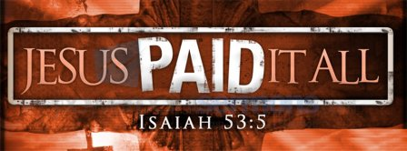Jesus Paid It All Isaiah 53 5 Facebook Covers