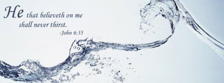 He That Believeth On Me John 6 35 Facebook Covers