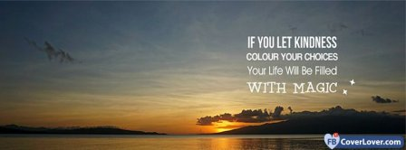 Let Kindness Colour Your Choices Facebook Covers