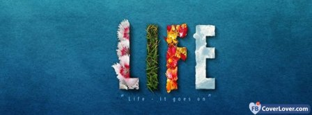 Life - It Goes On Quote Facebook Covers