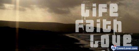 Life Faith And Love Facebook Covers