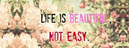 Life Is Beautiful Not Easy Facebook Covers