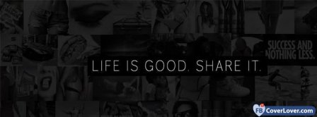Life Is Good Share It Facebook Covers