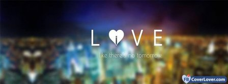 Love and Live Like No Tomorrow Facebook Covers