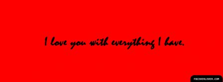 I Love You With Everything I Have Facebook Covers