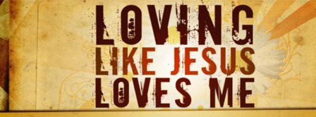 Loving Like Jesus Loves Me Facebook Covers