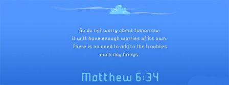 Dont Worry About Tomorrow Mathew 6 34 Facebook Covers