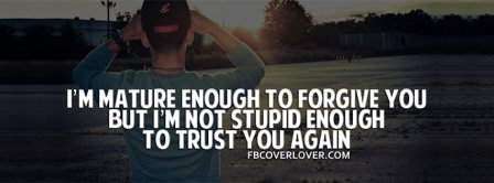 Mature Enough To Forgive You But Not Stupid Enough Facebook Covers