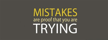 Mistakes Are Proof That You Are Trying Facebook Covers