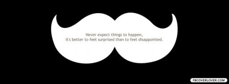Never Expect Things To Happen Facebook Covers