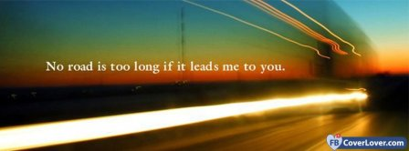 No Road Is Too Long  Facebook Covers