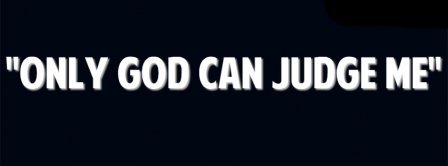 Only God Can Judge Me Facebook Covers