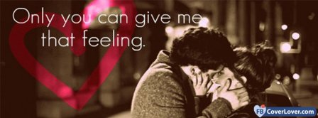 Only You Give Me That Feeling  Facebook Covers
