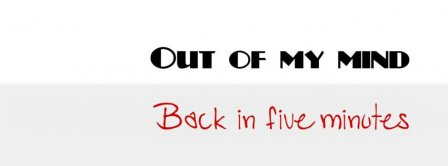 Out Of My Mind Back In Five Minutes Facebook Covers