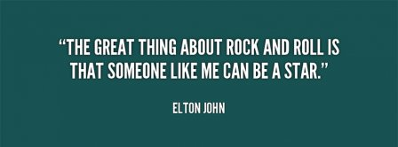 Quote Elton John The Great Thing About Rock And Roll Facebook Covers