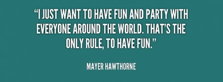 I Just Want To Have Fun And Party Quote Mayer Hawthorne  Facebook Covers
