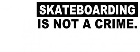 Skateboarding Is Not A Crime White Background Facebook Covers