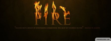 For Success Set Yourself On Fire Facebook Covers