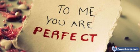 To Me You Are Perfect Facebook Covers